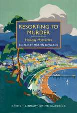 Resorting to Murder:  A British Library Crime Classic