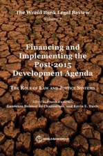 The World Bank Legal Review Volume 7 Financing and Implementing the Post-2015 Development Agenda:  The Role of Law and Justice Systems