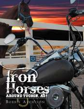 Iron Horses Around Tucson, AZ