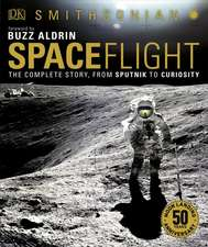 Smithsonian: Spaceflight, 2nd Edition: The Complete Story from Sputnik to Curiousity