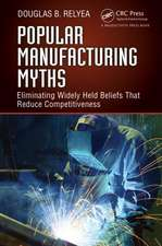 Popular Manufacturing Myths:  Eliminating Widely Held Beliefs That Reduce Competitiveness