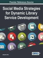 Social Media Strategies for Dynamic Library Service Development