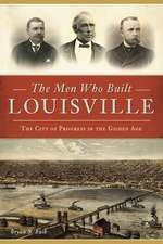 The Men Who Built Louisville: The City of Progress in the Gilded Age