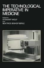 The Technological Imperative in Medicine: Proceedings of a Totts Gap colloquium held June 15–17, 1980 at Totts Gap Medical Research Laboratories, Bangor, Pennsylvania