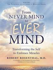 From Never Mind to Ever Mind: Transforming the Self to Embrace Miracles