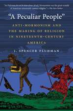 A Peculiar People:  Anti-Mormonism and the Making of Religion in Nineteenth-Century America