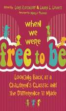When We Were Free to Be:  Looking Back at a Children S Classic and the Difference It Made
