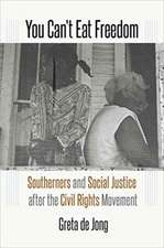 You Can T Eat Freedom:  Southerners and Social Justice After the Civil Rights Movement