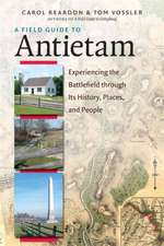 A Field Guide to Antietam:  Experiencing the Battlefield Through Its History, Places, and People