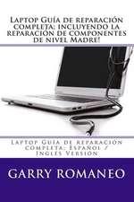 Laptop Guia de Reparacion Completa; Incluyendo La Reparacion de Componentes de Nivel Madre!
