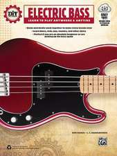 DIY (Do It Yourself) Electric Bass: Learn to Play Anywhere & Anytime, Book & Online Audio & Video