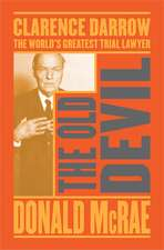 The Old Devil: Clarence Darrow: The World's Greatest Trial Lawyer