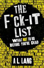 The Fuck It List: What Not To Do Before You're Dead