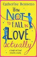 How Not to Fall in Love, Actually: a laugh-out-loud romantic comedy