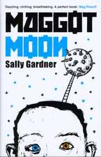 Gardner, S: Maggot Moon