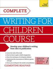 Complete Writing for Children Course:  A Guide to Developing Resilience