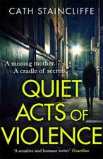 Staincliffe, C: Quiet Acts of Violence