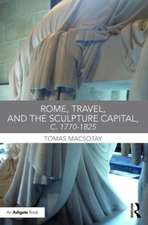 Rome, Travel and the Sculpture Capital, C.1770 1825