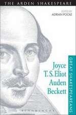 Joyce, T. S. Eliot, Auden, Beckett: Great Shakespeareans: Volume XII
