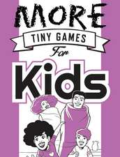 More Tiny Games for Kids: Games to play while out in the world