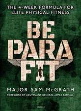 Be PARA Fit: The 4-Week Formula for Elite Physical Fitness