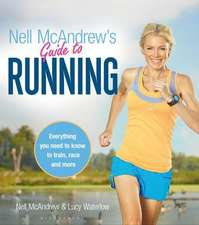 Nell McAndrew's Guide to Running: Everything you Need to Know to Train, Race and More