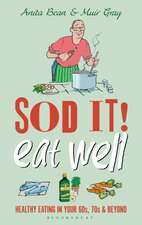 Sod it! Eat Well: Healthy Eating in Your 60s, 70s and Beyond