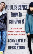 Adolescence: How to Survive It: A Guide for Parents, Teachers and Young Adults