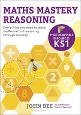 Maths Mastery Reasoning: Photocopiable Resources KS1: Everything you need to teach mathematical reasoning through mastery