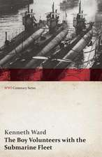 The Boy Volunteers with the Submarine Fleet (WWI Centenary Series)