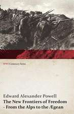 The New Frontiers of Freedom - From the Alps to the Aegean (WWI Centenary Series)