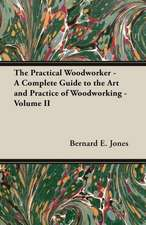 The Practical Woodworker - A Complete Guide to the Art and Practice of Woodworking - Volume II