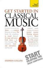Get Started in Classical Music:  Learn to Read, Write, Speak and Understand a New Language