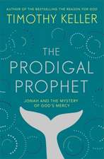 Keller, T: The Prodigal Prophet