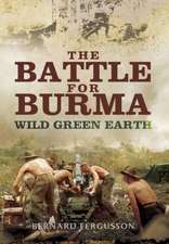 The Battle for Burma - Wild Green Earth:  1st July 1916 to 13th November 1916