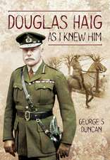 Douglas Haig as I Knew Him