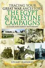 Tracing Your Great War Ancestors: The Egypt and Palestine Campaigns: A Guide for Family Historians