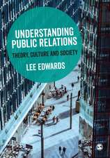 Understanding Public Relations: Theory, Culture and Society