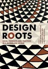 Design Roots: Local Products and Practices in a Globalized World