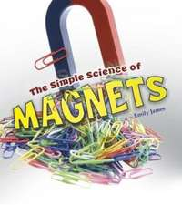 James, E: The Simple Science of Magnets