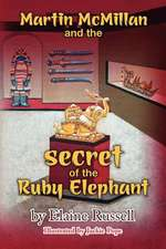 Martin McMillan and the Secret of the Ruby Elephant