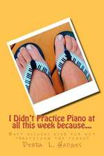 I Didn't Practice Piano at All This Week Because...