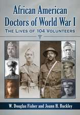 African American Doctors of World War I:  The Lives of 104 Volunteers