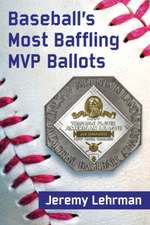 Baseball's MVP Mysteries:  Baffling Ballots and What They Tell Us