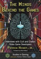 The Minds Behind the Games: Interviews with Cult and Classic Video Game Developers