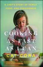 Cooking as Fast as I Can:  A Chef S Story of Family, Food, and Forgiveness
