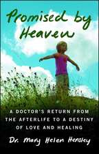 Promised by Heaven: A Doctor's Return from the Afterlife to a Destiny of Love and Healing