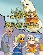 Take Care of the Wilderness! ''Mother Duck'' Don't Get Stewed, Don't Get Struck!!!