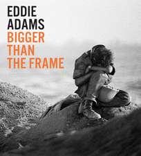 Eddie Adams: Bigger than the Frame