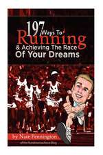 197 Ways to Running and Achieving the Race of Your Dreams